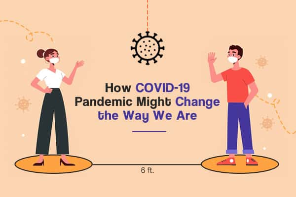 how-covid-19-pandemic-might-change-the-way-we-are