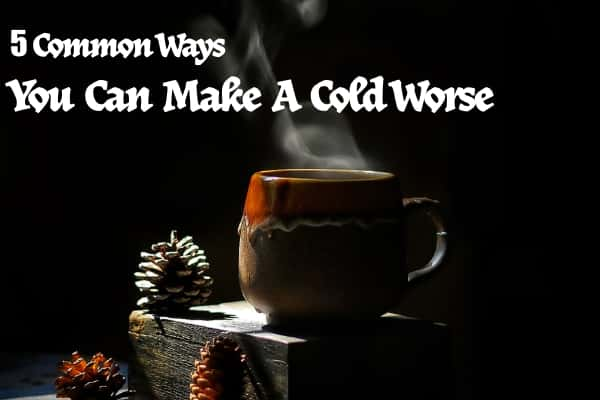 5-common-ways-you-can-make-a-cold-worse