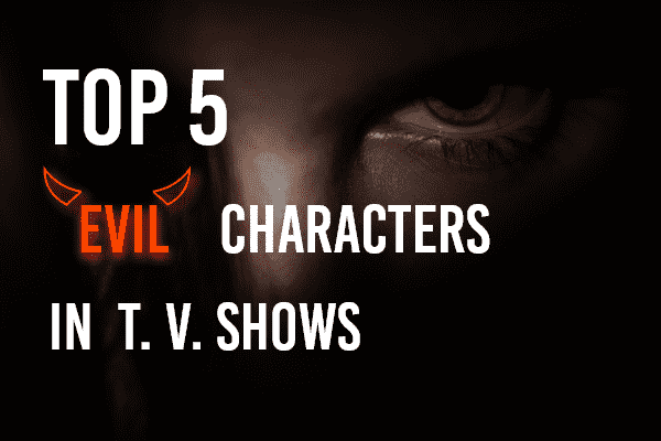top-5-evil-characters-in-t-v-shows