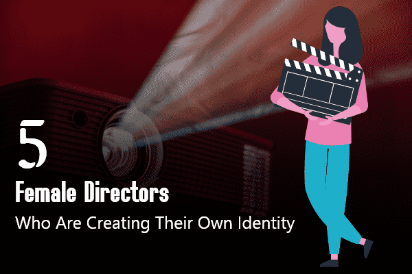 5-female-directors-who-are-creating-their-own-identity