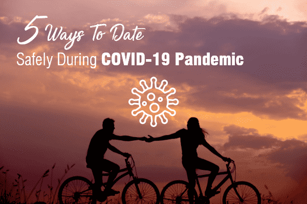 5-ways-to-date-safely-during-covid-19-pandemic