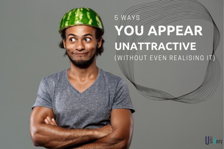 5-ways-you-appear-unattractive-without-even-realizing-it