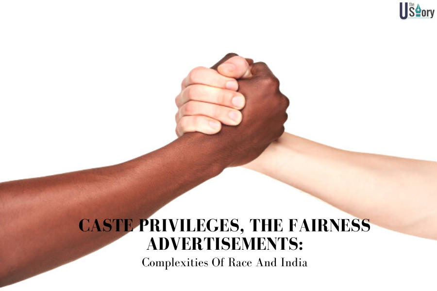 caste-privileges-the-fairness-advertisements-complexities-of-race-and-india