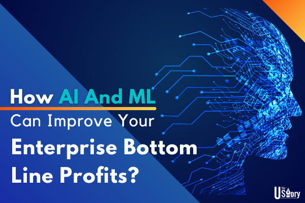 how-ai-and-ml-can-improve-your-enterprise-bottom-line-profits