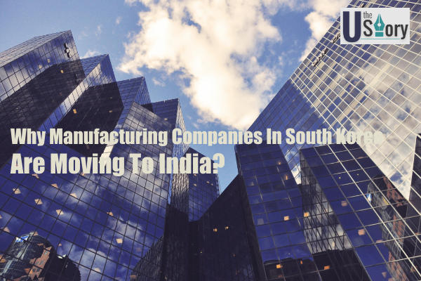 why-manufacturing-companies-in-south-korea-are-moving-to-india